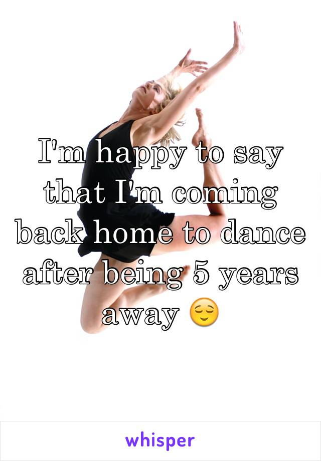 I'm happy to say that I'm coming back home to dance after being 5 years away 😌