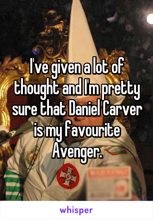I've given a lot of thought and I'm pretty sure that Daniel Carver is my favourite Avenger.