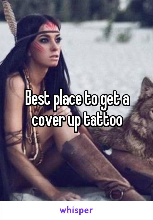 Best place to get a cover up tattoo