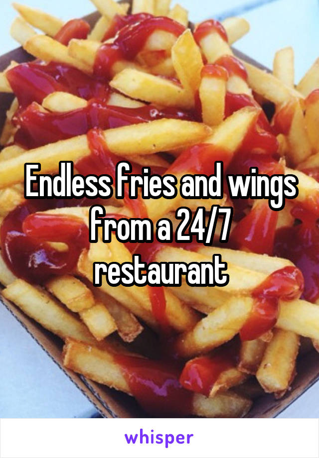 Endless Fries And Wings From A 24 7
