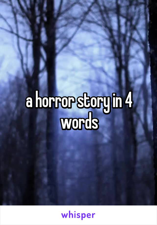 a horror story in 4 words