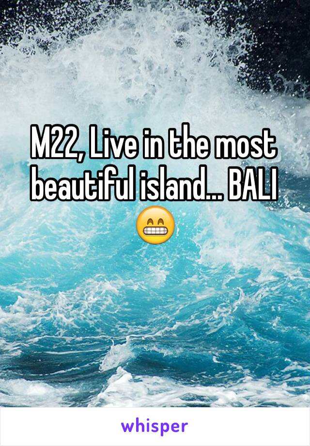 M22, Live in the most beautiful island... BALI 😁