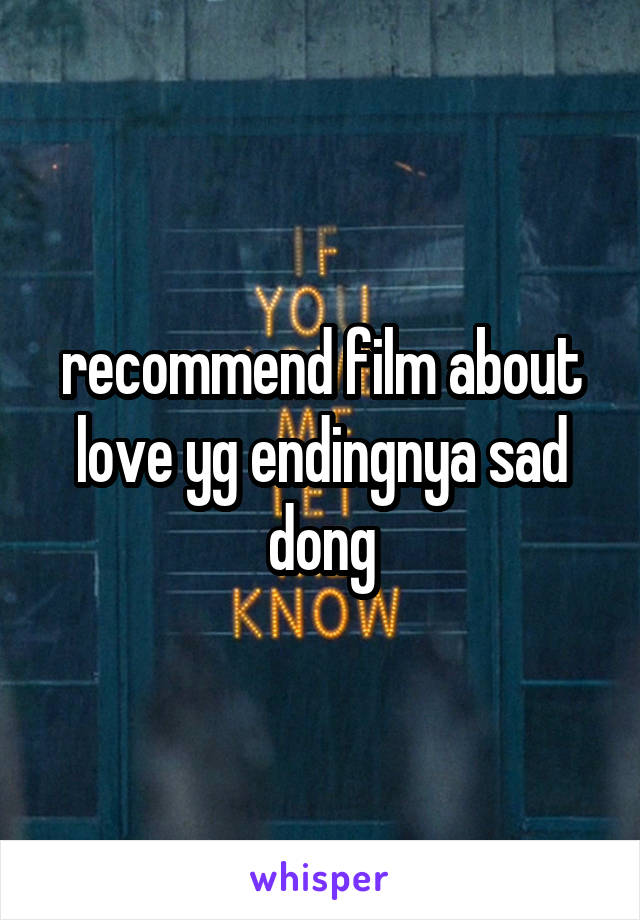 recommend film about love yg endingnya sad dong
