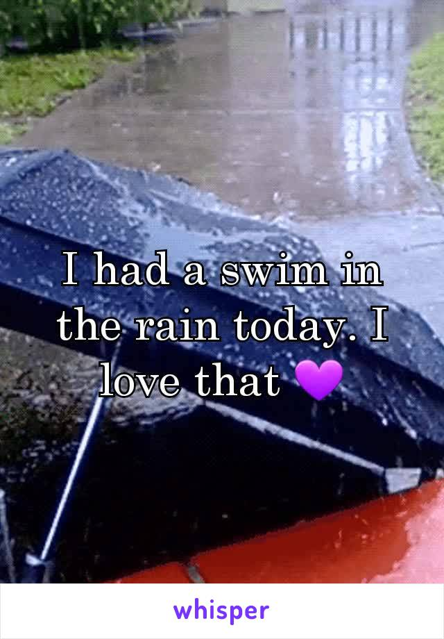 I had a swim in the rain today. I love that 💜