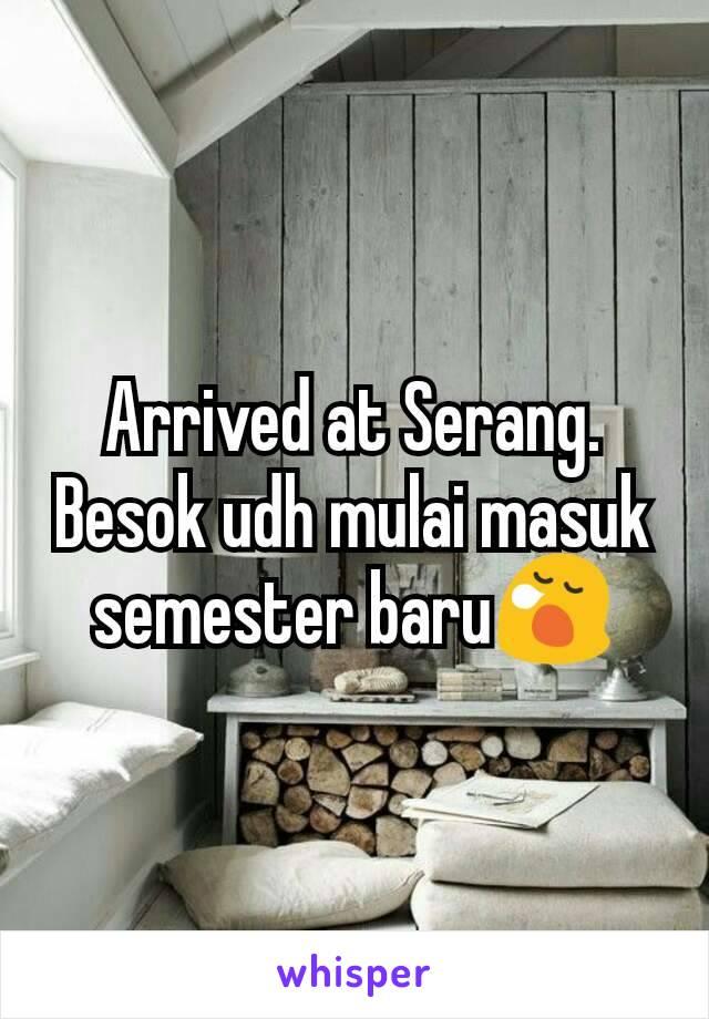 Arrived at Serang. Besok udh mulai masuk semester baru😪