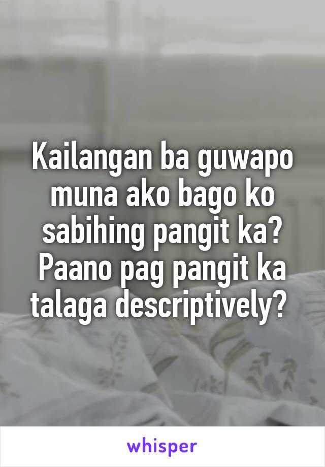Kailangan ba guwapo muna ako bago ko sabihing pangit ka? Paano pag pangit ka talaga descriptively?