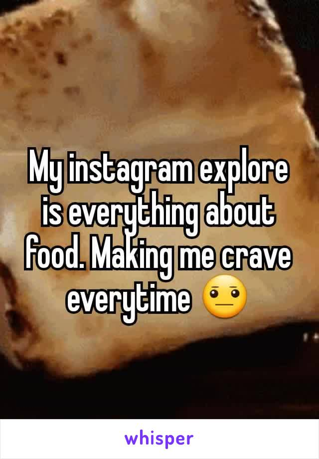 My instagram explore is everything about food. Making me crave everytime 😐