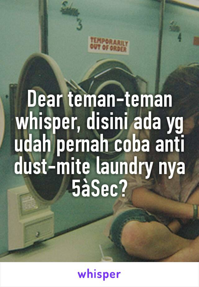 Dear teman-teman whisper, disini ada yg udah pernah coba anti dust-mite laundry nya 5àSec?