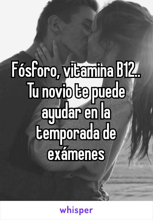 Fósforo, vitamina B12.. Tu novio te puede ayudar en la temporada de exámenes