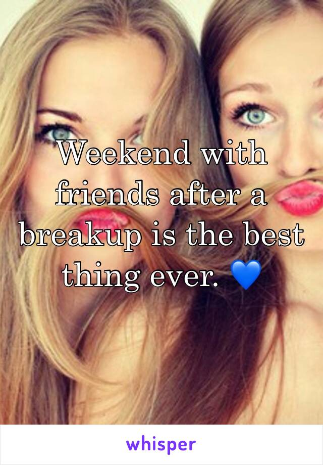 Weekend with friends after a breakup is the best thing ever. 💙
