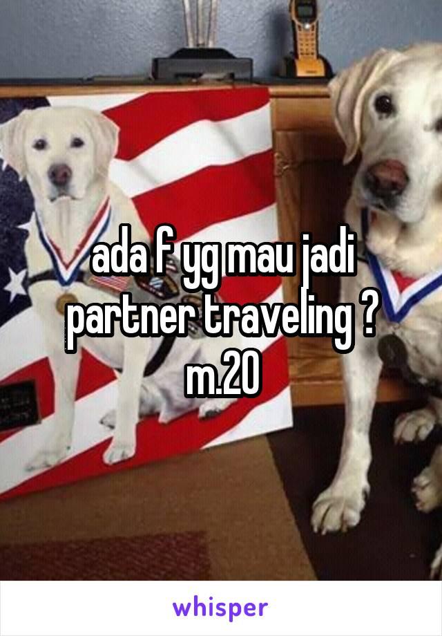 ada f yg mau jadi partner traveling ? m.20