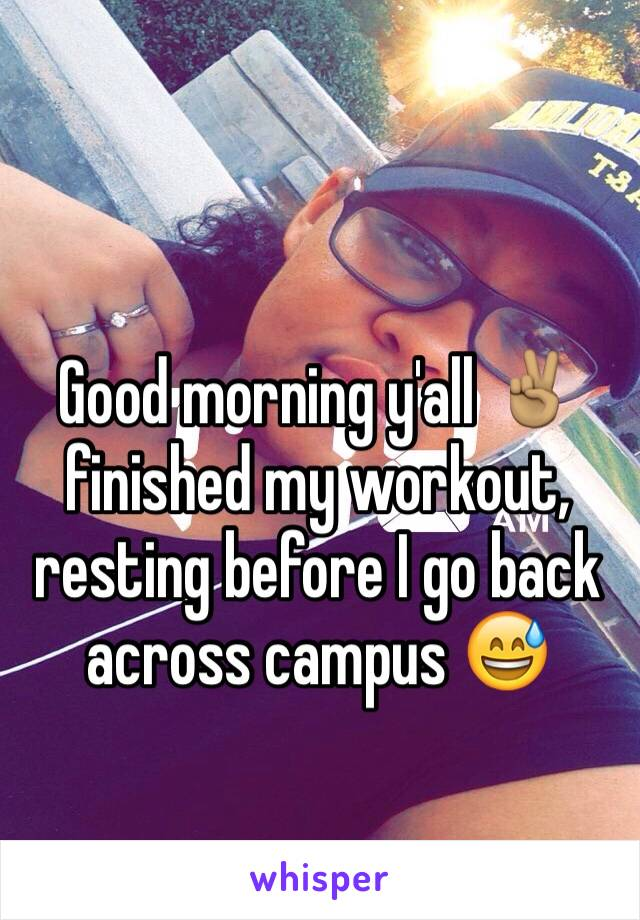 Good morning y'all ✌🏽️ finished my workout, resting before I go back across campus 😅