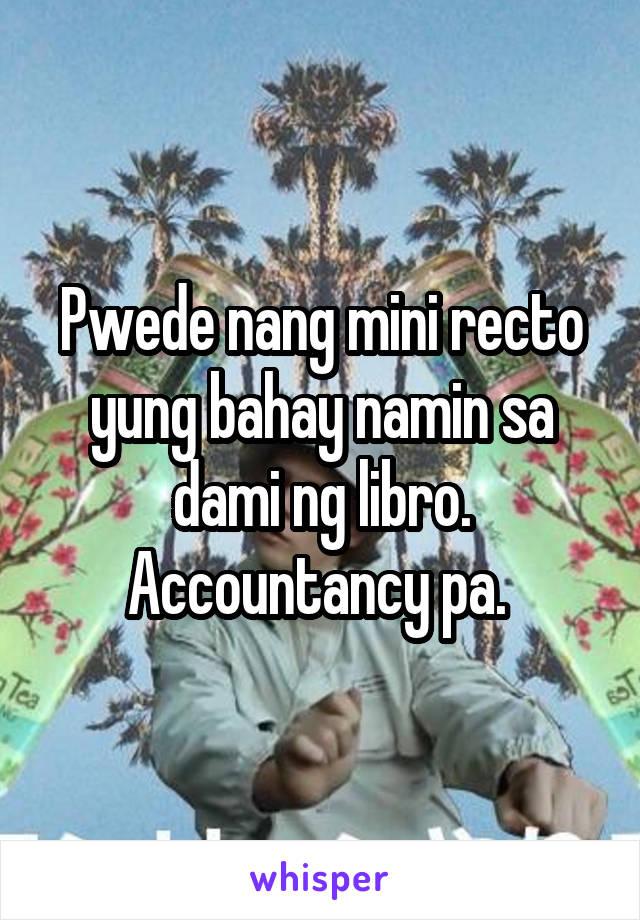 Pwede nang mini recto yung bahay namin sa dami ng libro. Accountancy pa.