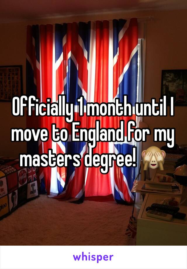 Officially 1 month until I move to England for my masters degree! 🙈