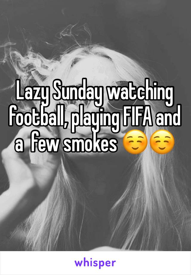 Lazy Sunday watching football, playing FIFA and a  few smokes ☺️☺️