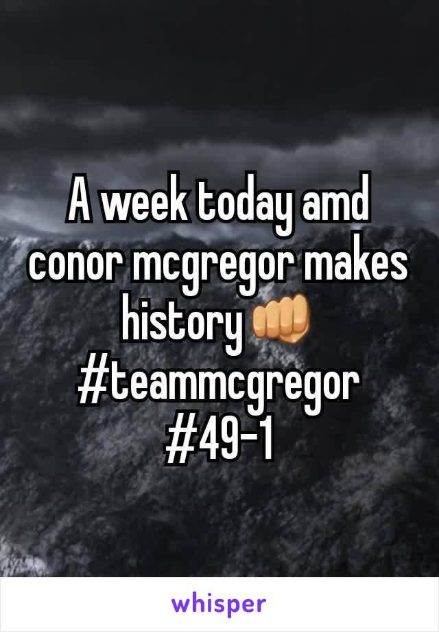A week today amd conor mcgregor makes history👊 #teammcgregor #49-1