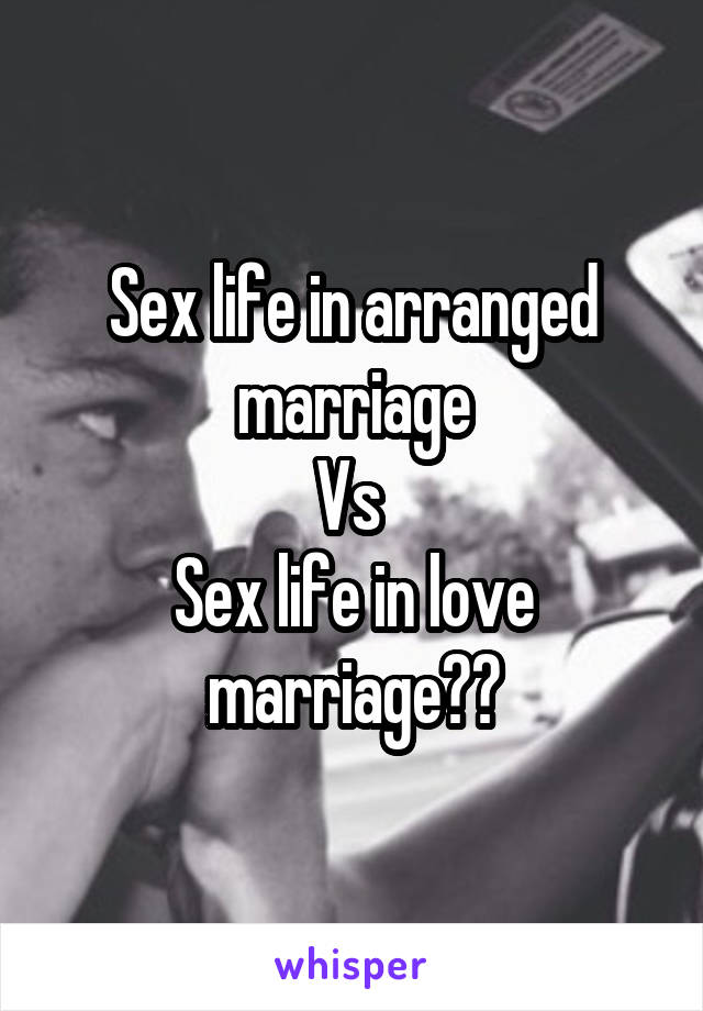 Sex life in arranged marriage Vs  Sex life in love marriage??