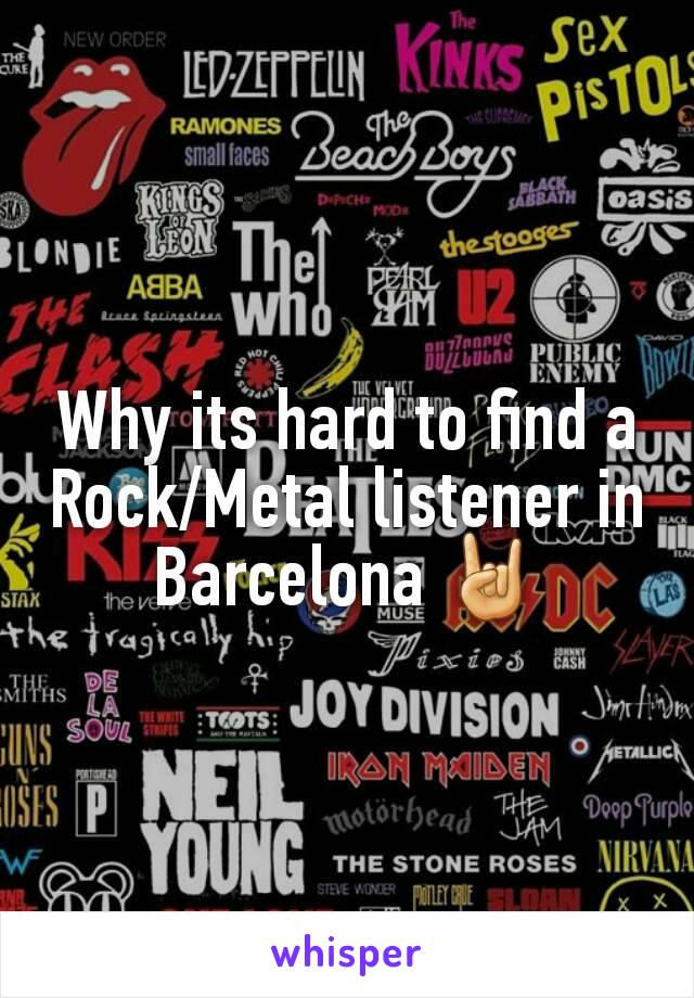 Why its hard to find a Rock/Metal listener in Barcelona 🤘