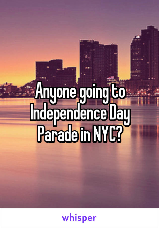 Anyone going to Independence Day Parade in NYC?