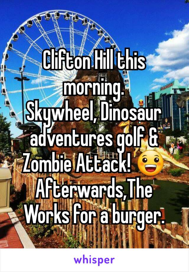 Clifton Hill this morning. Skywheel, Dinosaur adventures golf & Zombie Attack! 😀 Afterwards,The Works for a burger.