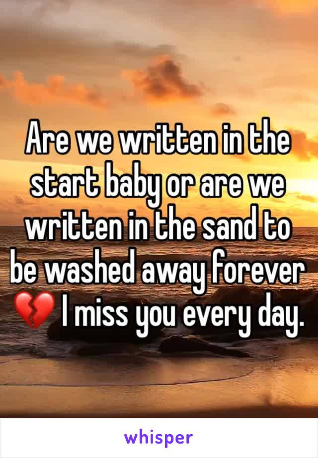 Are we written in the start baby or are we written in the sand to be washed away forever 💔 I miss you every day.