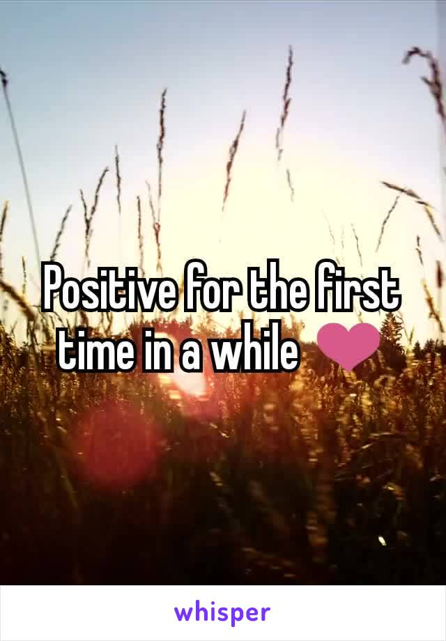 Positive for the first time in a while ❤