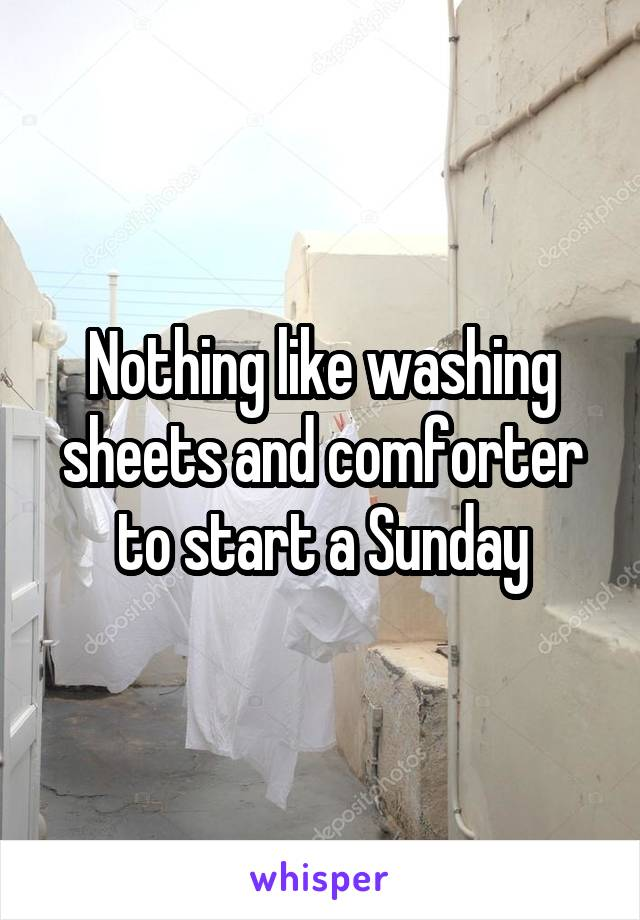 Nothing like washing sheets and comforter to start a Sunday