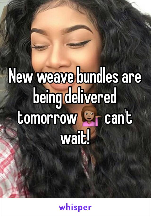 New weave bundles are being delivered tomorrow 💁🏽 can't wait!