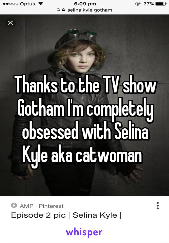 Thanks to the TV show Gotham I'm completely obsessed with Selina Kyle aka catwoman