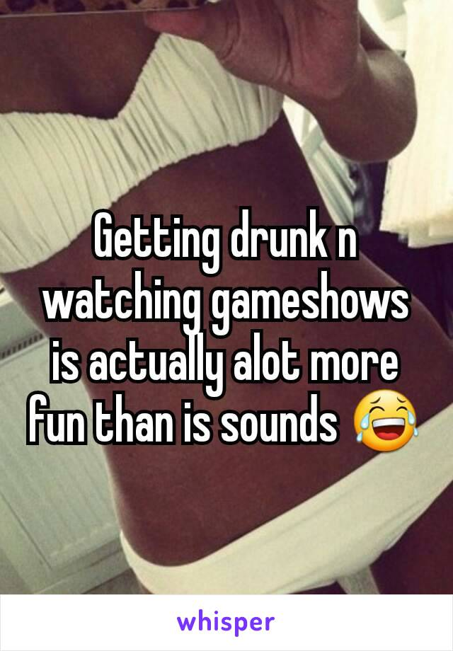 Getting drunk n watching gameshows is actually alot more fun than is sounds 😂