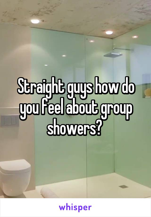 Straight guys how do you feel about group showers?