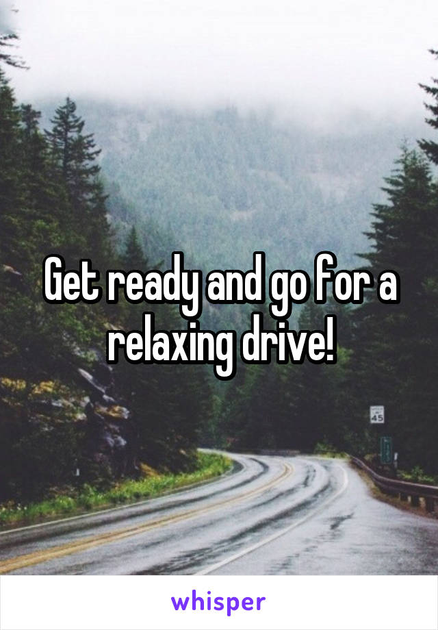 Get ready and go for a relaxing drive!