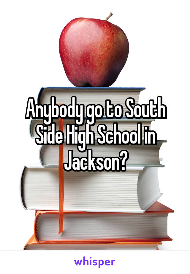 Anybody go to South Side High School in Jackson?