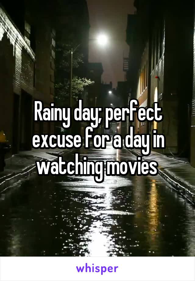Rainy day; perfect excuse for a day in watching movies