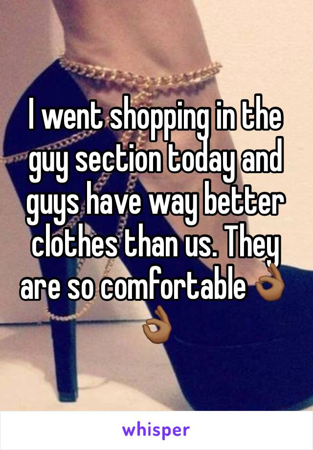 I went shopping in the guy section today and guys have way better clothes than us. They are so comfortable👌🏾👌🏾
