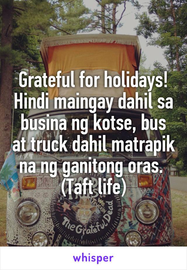 Grateful for holidays! Hindi maingay dahil sa busina ng kotse, bus at truck dahil matrapik na ng ganitong oras.  (Taft life)
