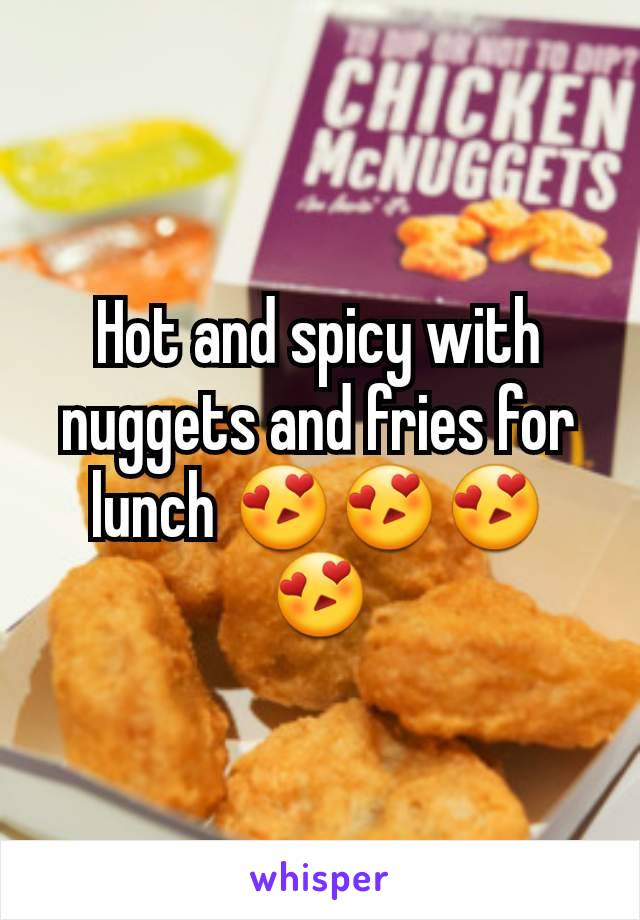 Hot and spicy with nuggets and fries for lunch 😍😍😍😍