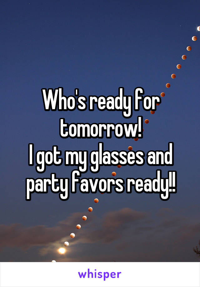 Who's ready for tomorrow! I got my glasses and party favors ready!!