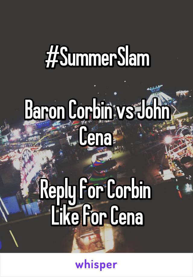 #SummerSlam  Baron Corbin vs John Cena   Reply for Corbin  Like for Cena