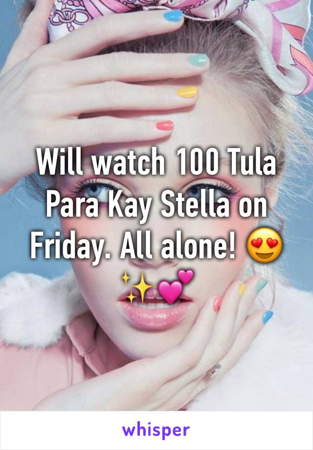 Will watch 100 Tula Para Kay Stella on Friday. All alone! 😍✨💕