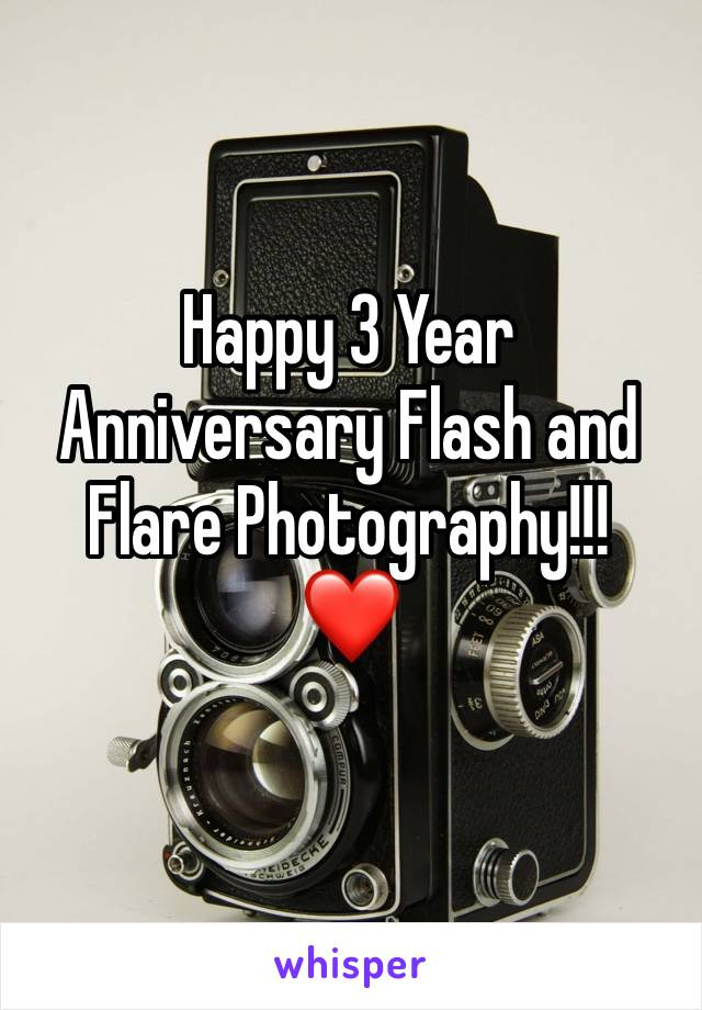 Happy 3 Year Anniversary Flash and Flare Photography!!!    ❤️