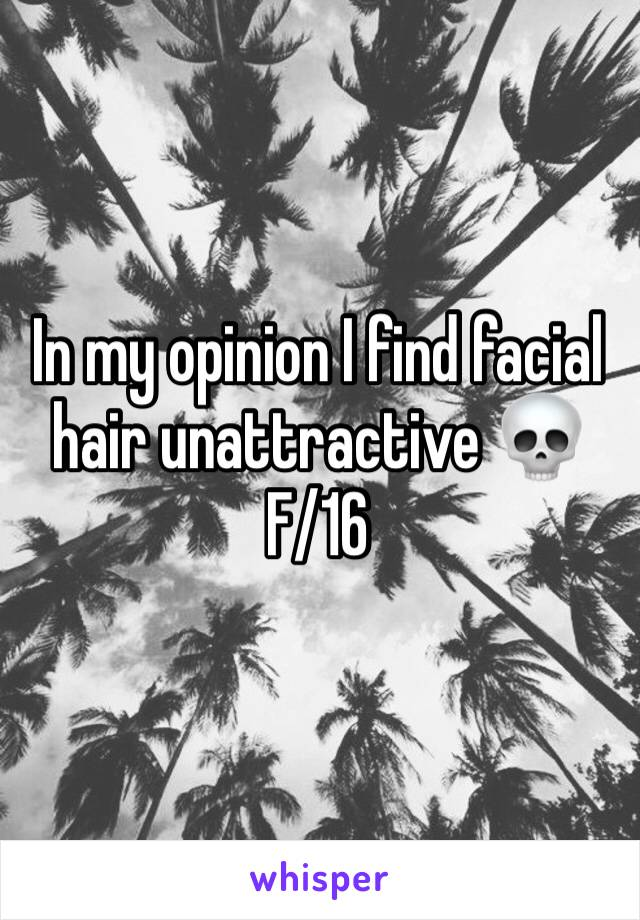 In my opinion I find facial hair unattractive 💀 F/16