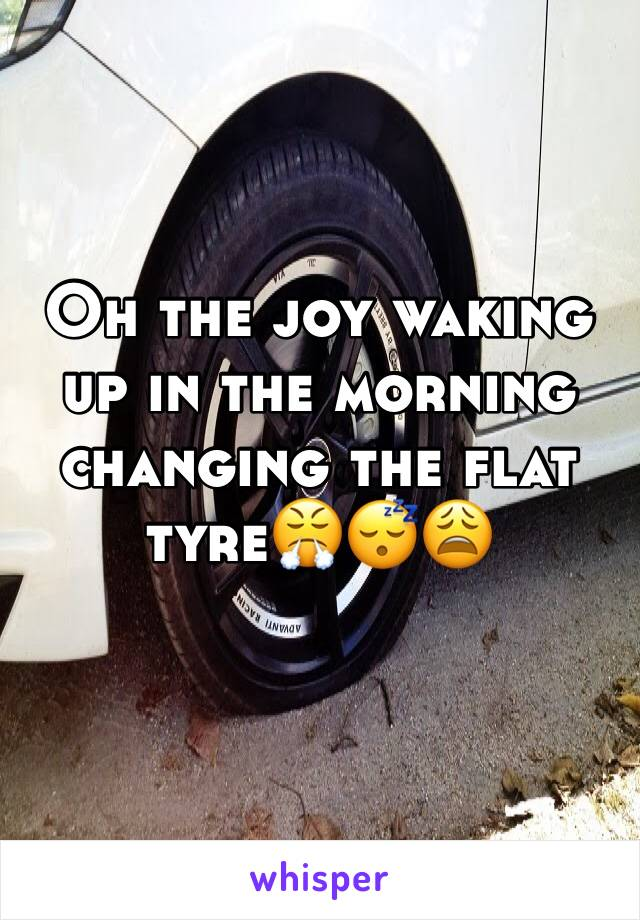 Oh the joy waking up in the morning changing the flat tyre😤😴😩