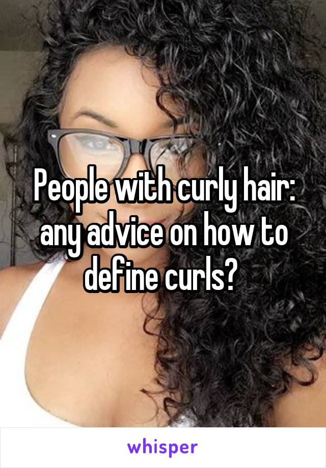 People with curly hair: any advice on how to define curls?