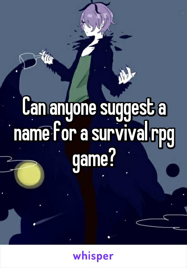 Can anyone suggest a name for a survival rpg game?