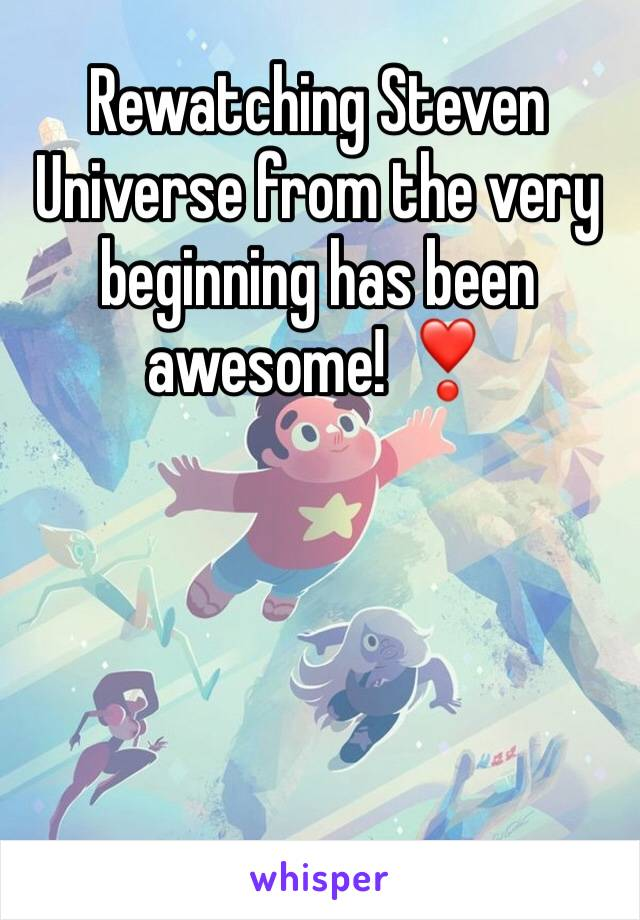 Rewatching Steven Universe from the very beginning has been awesome! ❣️