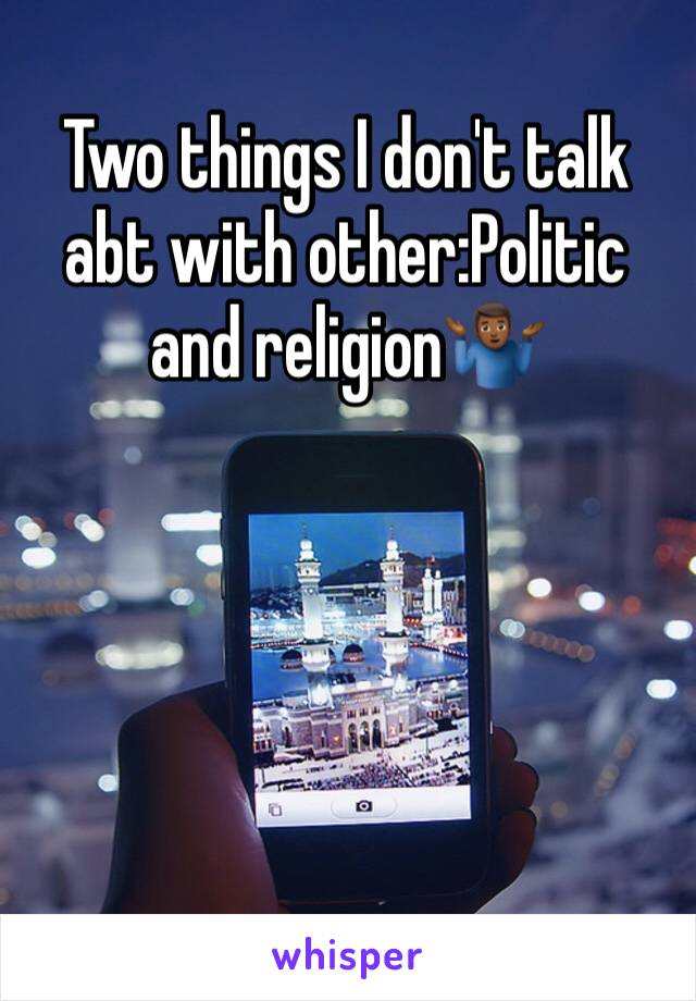 Two things I don't talk abt with other:Politic and religion🤷🏾♂️