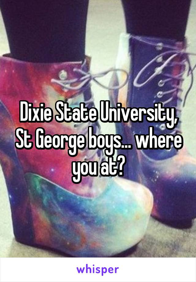 Dixie State University, St George boys... where you at?
