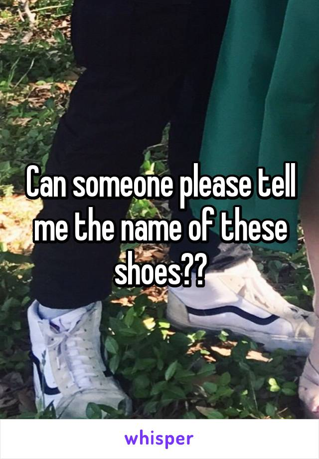 Can someone please tell me the name of these shoes??