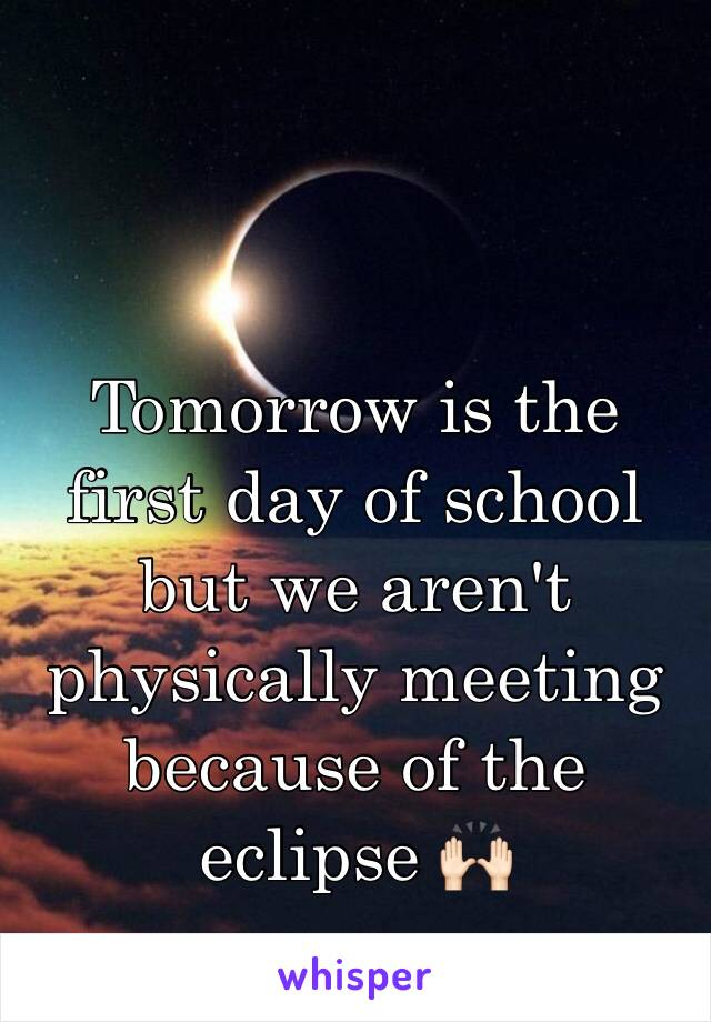 Tomorrow is the first day of school but we aren't physically meeting because of the eclipse 🙌🏻